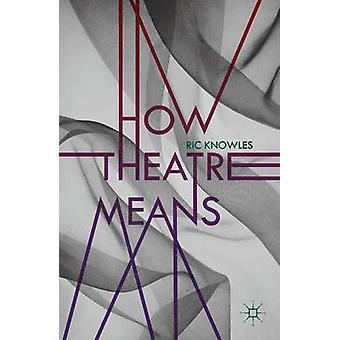 How Theatre Means by Knowles & Ric