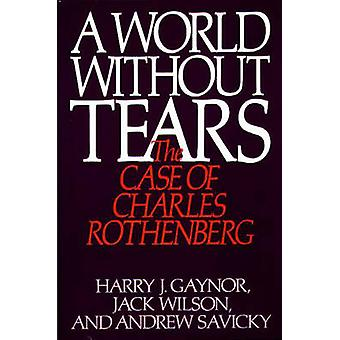 A World Without Tears The Case of Charles Rothenberg by Gaynor & Harry J.