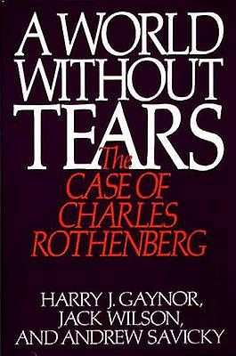A World Without Tears The Case of Charles rougehenberg by Gaynor & Harry J.