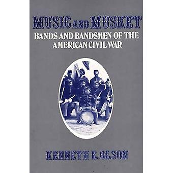Musik und Bands Muskete und Kapellenmitglieder des amerikanischen Bürgerkrieges von Olson & Kenneth E.