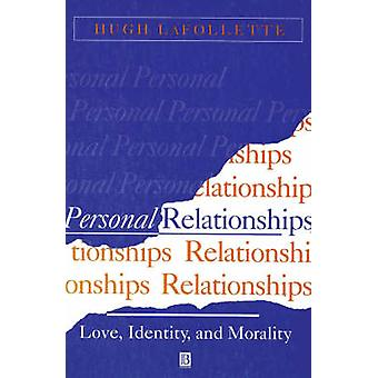 Personal Relationships Love Identity and Morality by LaFollette & Hugh