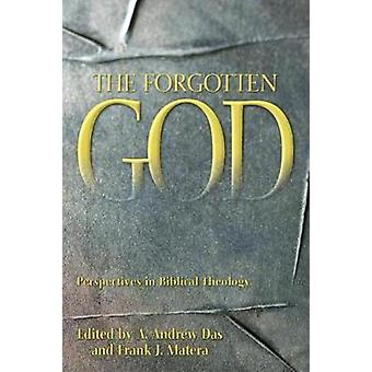 The Forgotten God Perspectives in Biblical Theology Essays in Honor of Paul J. Achtemeier on the Occasion of His SeventyFifth Birthday by Das & A. Andrew