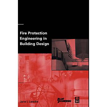Fire Protection Engineering in Building Design by Lataille & Jane