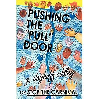 Pushing the Pull Door or Stop the Carnival by Addley & G. Dayhoff