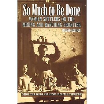 So Much to Be Done Women Settlers on the Mining  Ranching Frontier by Moynihan & Ruth B