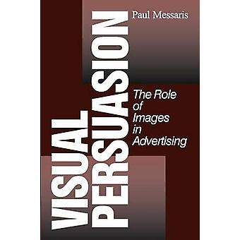 Visual Persuasion The Role of Images in Advertising by Messaris & Paul