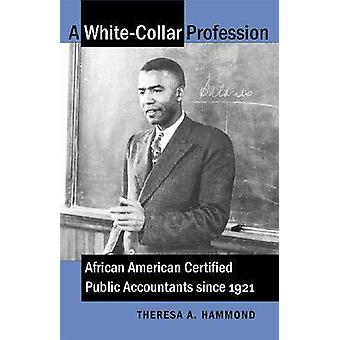 A WhiteCollar Profession African American Certified Public Accountants since 1921 by Hammond & Theresa A.