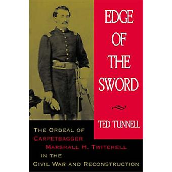 Edge of the Sword The Ordeal of Carpetbagger Marshall H. Twitchell in the Civil War and Reconstruction by Tunnell & Ted