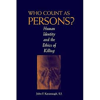 Who Count as Persons Human Identity and the Ethics of Killing by Kavanaugh & John F.