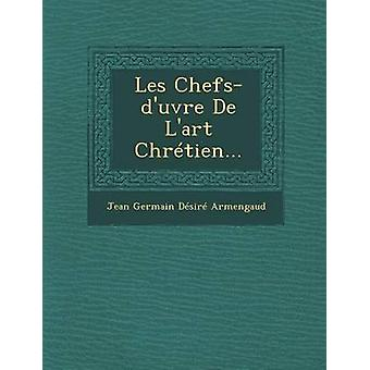 Les ChefsDUvre de LArt Chretien... by Jean Germain Desire Armengaud