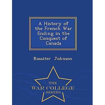 Una storia di guerra francesi termina con la conquista del Canada War College serie by Johnson & Rossiter