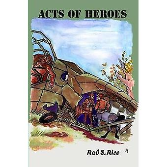 Acts of Heroes by Rice & Rob