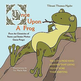 Once Upon a Frog From the Chronicles of by ThomasNgabe & TImani