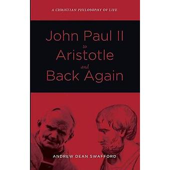 John Paul II to Aristotle and Back Again by Swafford & Andrew Dean
