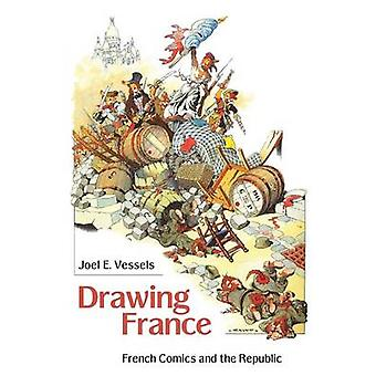 Drawing France French Comics and the Republic by Vessels & Joel E.