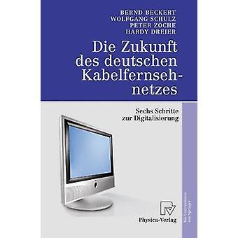 Die Zukunft des deutschen Kabelfernsehnetzes  Sechs Schritte zur Digitalisierung by Beckert & Bernd