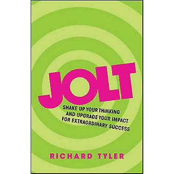 Jolt  Shake Up Your Thinking and Upgrade Your Impact for Extraordinary Success by Richard Tyler
