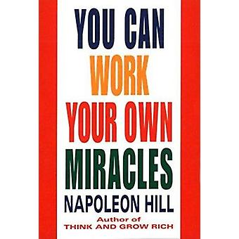 You Can Work Your Own Miracles by Napoleon Hill - 9780449911778 Book
