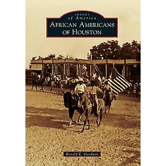 African Americans of Houston by Ronald E Goodwin - 9780738584874 Book