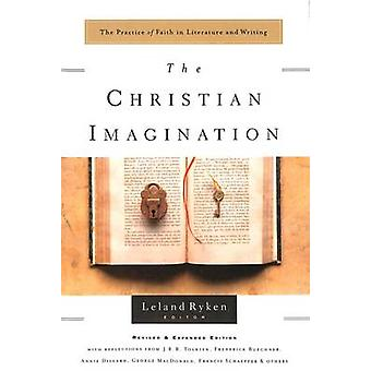 The Christian Imagination - Faith in Literature & Writing by Leland Ry