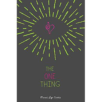 The One Thing by Marci Lyn Curtis - 9781484709023 Book
