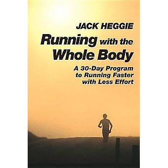 Running with the Whole Body - A 30-day Program to Running Faster with