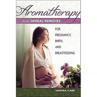 Aromatherapy and Herbal Remedies for Pregnancy - Birth and Breastfeed