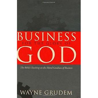 Business for the Glory of God - The Bible's Teaching on the Moral Good