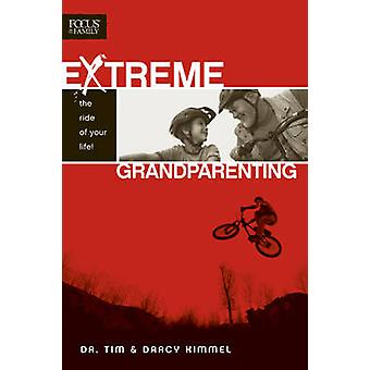 Extreme Grandparenting - The Ride of Your Life! by Tim Kimmel - Darcy