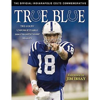 True Blue - The Colts ' Unforgettable 2006 Championship Season by Indi
