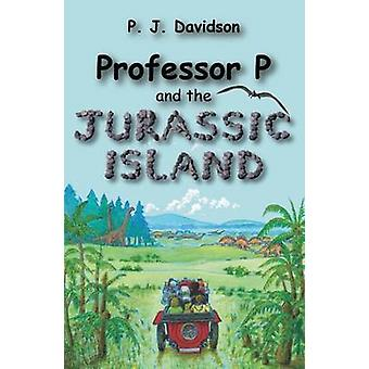 Professor P and the Jurassic Island by Peter James Davidson & Alicia Tara Royce