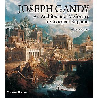 Joseph Gandy - een architecturale visionair in Georgische Engeland door Brian