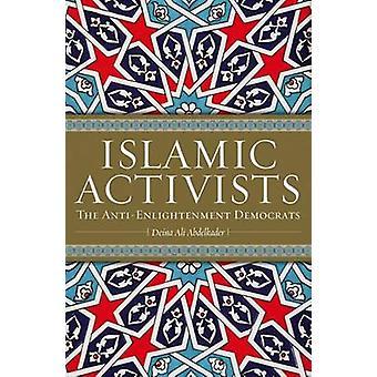 Islamic Activists - The Anti-enlightenment Democrats by Deina Ali Abde