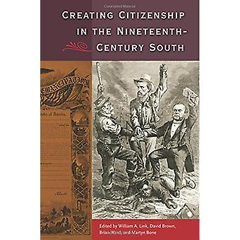 Creating Citizenship in the Nineteenth-Century South by William A. Li