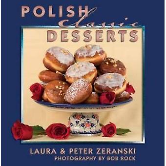 Polish Classic Desserts by Laura Zeranski - Peter Zeranski - Bob Rock