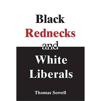 Black Rednecks and White Liberals by T. Sowell - Thomas Sowell - 9781
