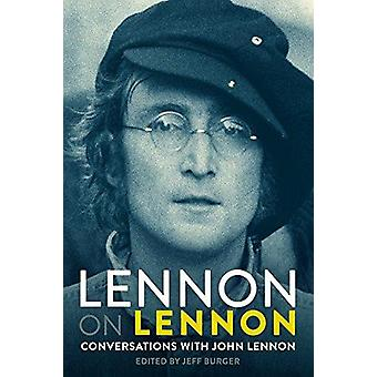 Lennon on Lennon - Conversations with John Lennon by Jeff Burger - 978
