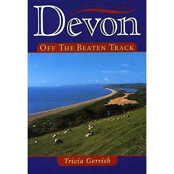 Devon Off the Beaten Track by Tricia Gerrish - Angela Brown - 9781853