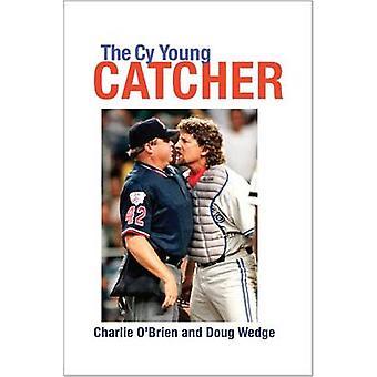 De Cy Young Catcher door Charlie O'Brien - Doug Wedge - 9781623492922