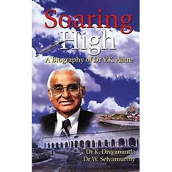 Soaring High (A Biography of Dr. V.K. Aatre) by W. Selvamurthy - K. D