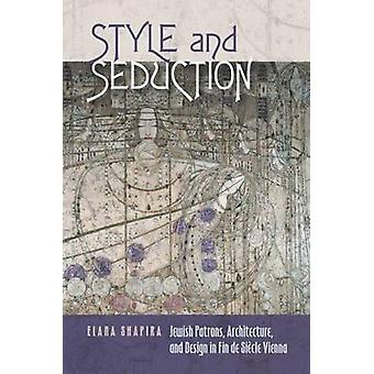 Style and Seduction - Jewish Patrons - Architecture - and Design in Fi