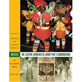 Musik i Latinamerika och Västindien: en encyklopedisk historia: utför den karibiska erfarenheten v. 2 (Joe R. & Teresa Lozano lång serie i latinamerikanska & Latino konst & kultur)