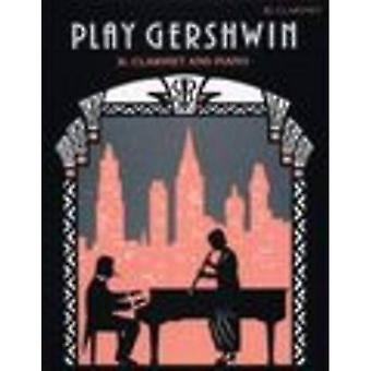 Play Gershwin: Solos for Clarinet & Piano from songs by George Gershwin