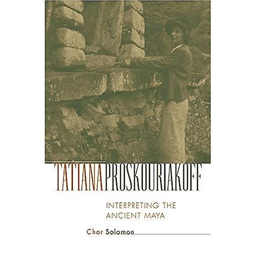 Tatiana Proskouriakoff  Interpreting the Ancient Maya