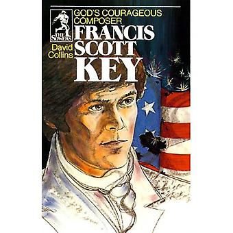 Francis Scott Key: God's Courageous Composer