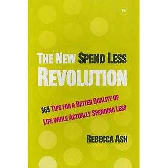 The New Spend Less Revolution: 365 Tips for a Better Quality of Life While Actually Spending Less