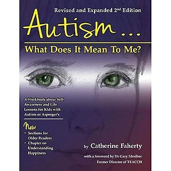 Autismo... Che cosa significa per Me?: una cartella di lavoro che spiega la consapevolezza di sé e lezioni di vita per il bambino o la gioventù...