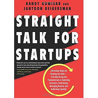Straight Talk for Startups:� 100 Insider Rules for Beating the Odds--From Mastering the Fundamentals to Selecting Investors, Fundraising, Managing Boards, and Achieving Liquidity