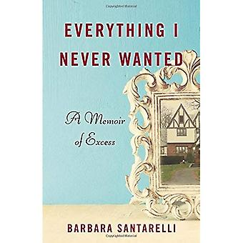 Everything I Never Wanted: A Memoir of Excess