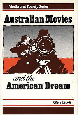 Australian Movies and the American Dream by Lewis & Glenn